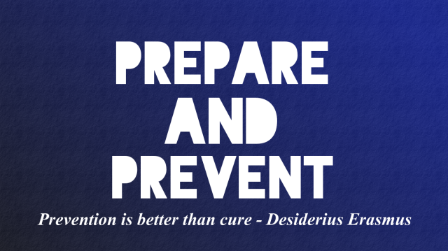 PREPARE AND PREVENT - PREVENTION IS BETTER THAN CURE - DESIDERIUS ERASMUS