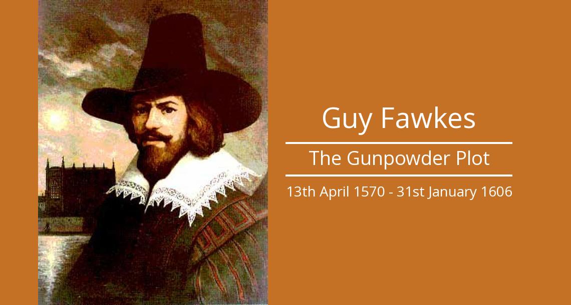 Guy Fawkes - The Gunpowder Plot - 13th April 1570 - 31st January 1606
