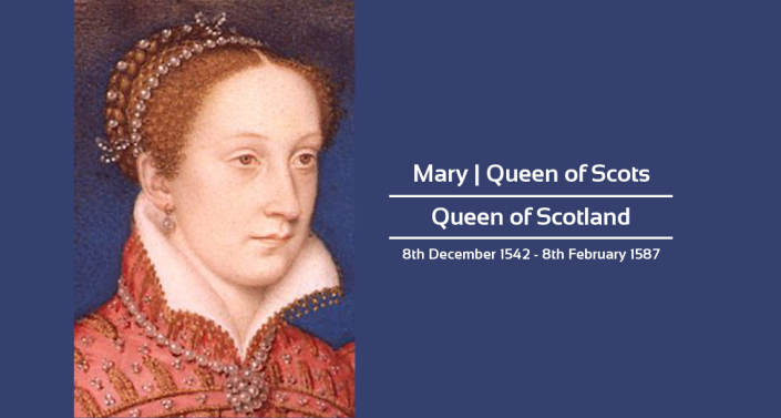 Mary - Queen of Scots - Queen of Scotland - 8th December 1542 - 8th February 1587