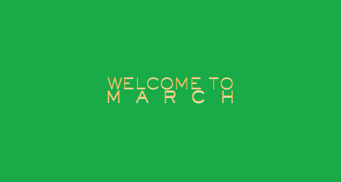 Welcome to March!!!