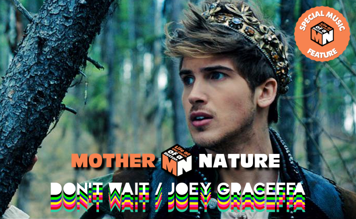 Don't Wait - Joey Graceffa - Mother Nature Special Music Feature