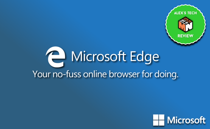 Microsoft Edge - Your no-fuss online browser for doing. - Alex's Tech Review (Final)