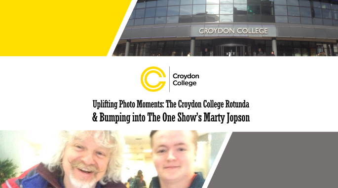 Uplifting Photo Moments - The Croydon College Rotunda & Bumping into The One Show's Marty Jopson (Final Version)
