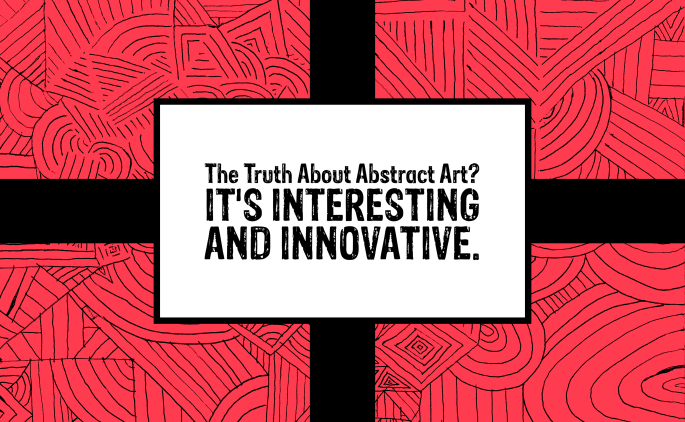 The Truth About Abstract Art - It's Interesting & Innovative.