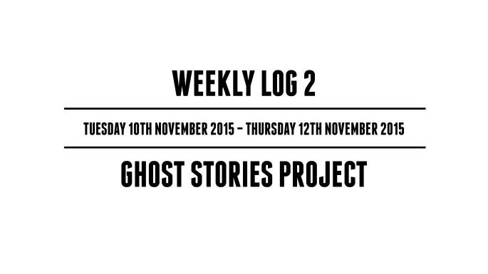 Weekly Log 2 (Tuesday 10th November 2015 - Thursday 12th November 2015)