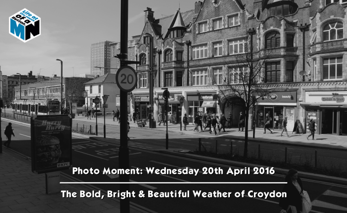 Photo Moment - Wednesday 20th April 2016 - The Bold, Bright & Beautfiul Weather of Croydon