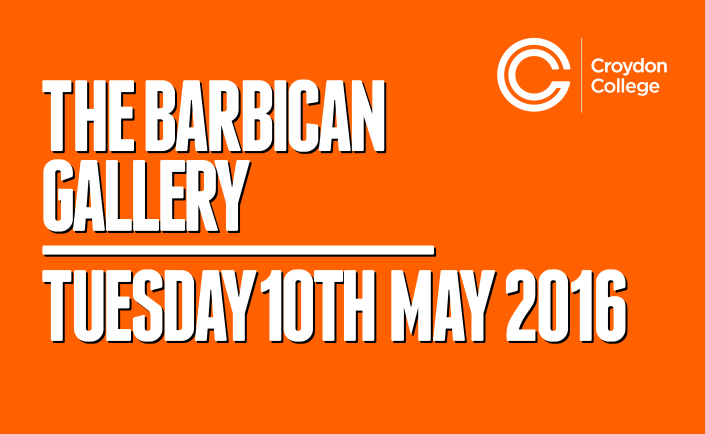 The Barbican Gallery - Tuesday 10th May 2016 - Croydon College (Final Version)