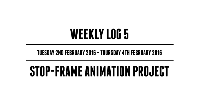 Weekly Log 5 (Tuesday 2nd February 2016 – Thursday 4th February 2016)