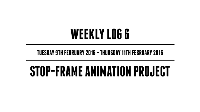 Weekly Log 6 (Tuesday 9th February 2016 - Thursday 11th February 2016)