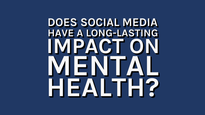 does-social-media-have-a-long-lasting-impact-on-mental-health